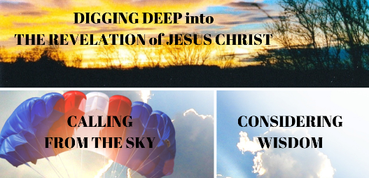 CONSIDERING WISDOM – CALLING FROM THE SKY – DIGGING DEEP INTO THE REVELATION OF JESUS CHRIST