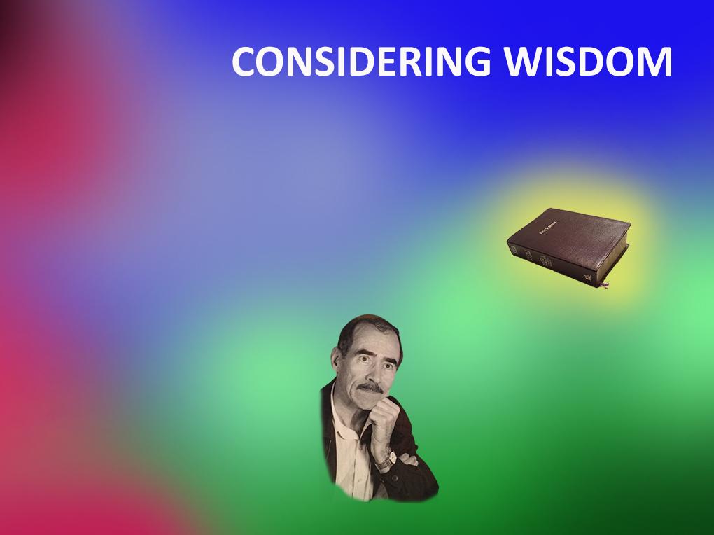 CONSIDERING WISDOM