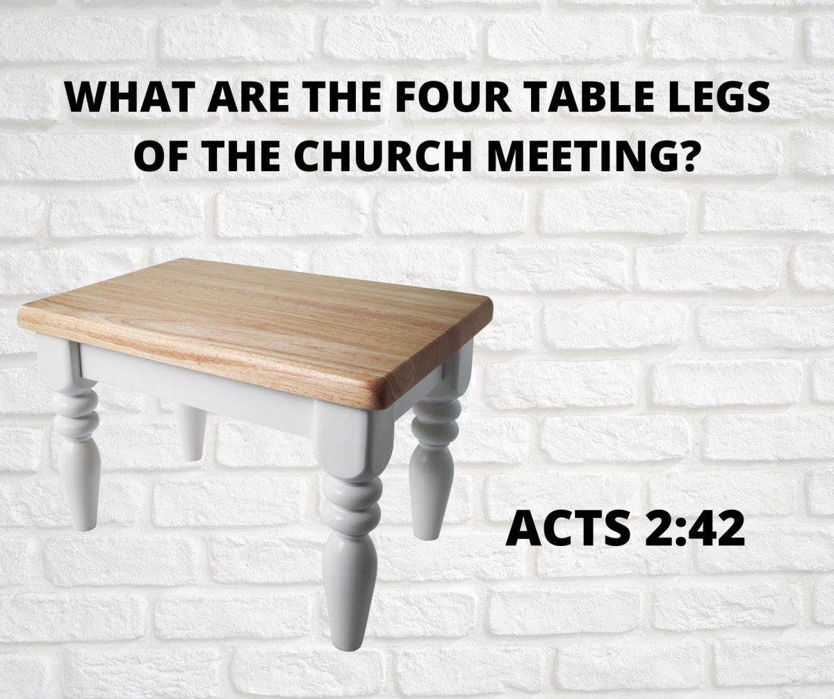 WHAT ARE THE FOUR TABLE LEGS OF THE CHURCH MEETING?