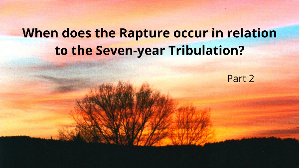 When does the Rapture occur in relation to the Seven-year Tribulation? (2)