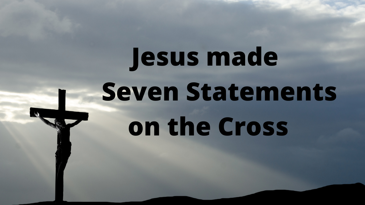 Jesus made Seven Statements on theCross